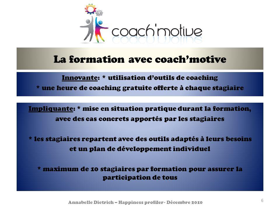 La formation avec coachmotive Innovante: * utilisation doutils de coaching * une heure de coaching gratuite offerte à chaque stagiaire 6 Annabelle Die