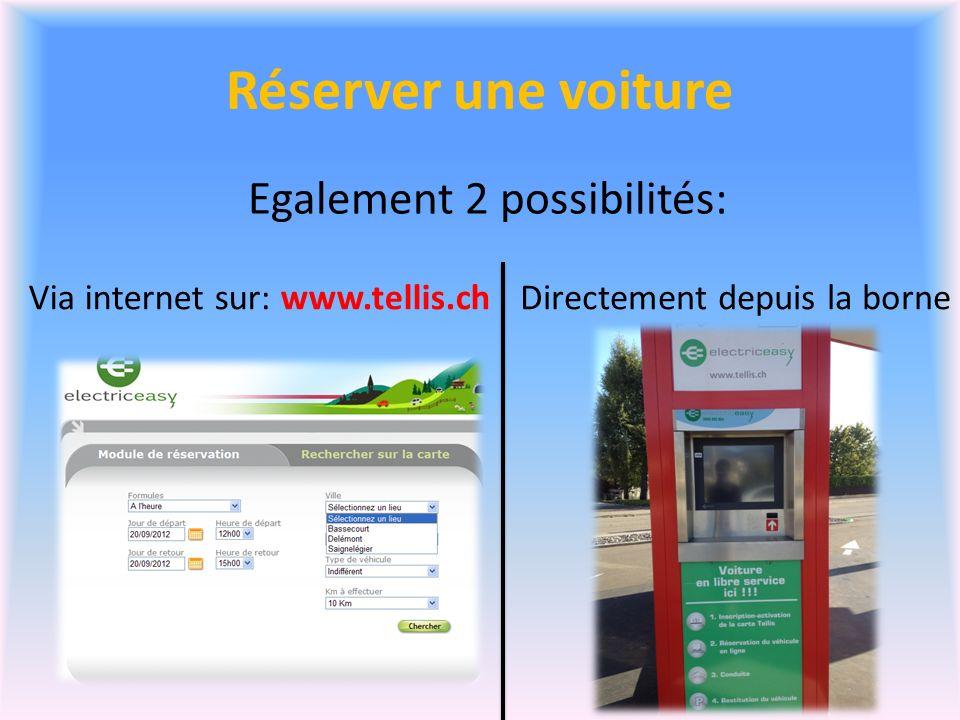 Réserver une voiture Egalement 2 possibilités: Via internet sur: www.tellis.chDirectement depuis la borne