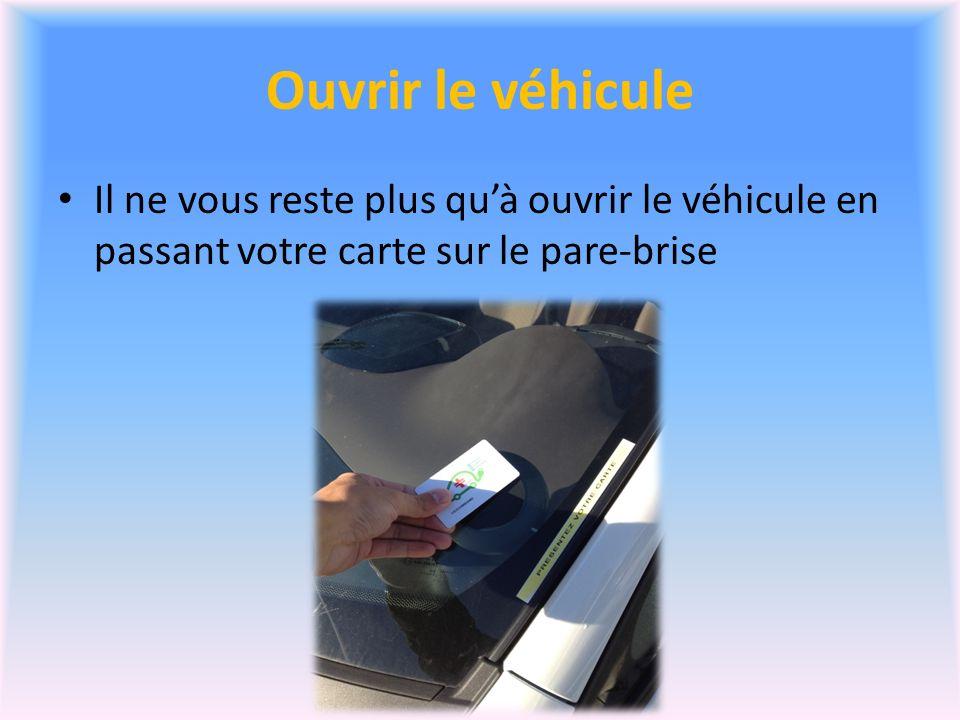 Ouvrir le véhicule Il ne vous reste plus quà ouvrir le véhicule en passant votre carte sur le pare-brise