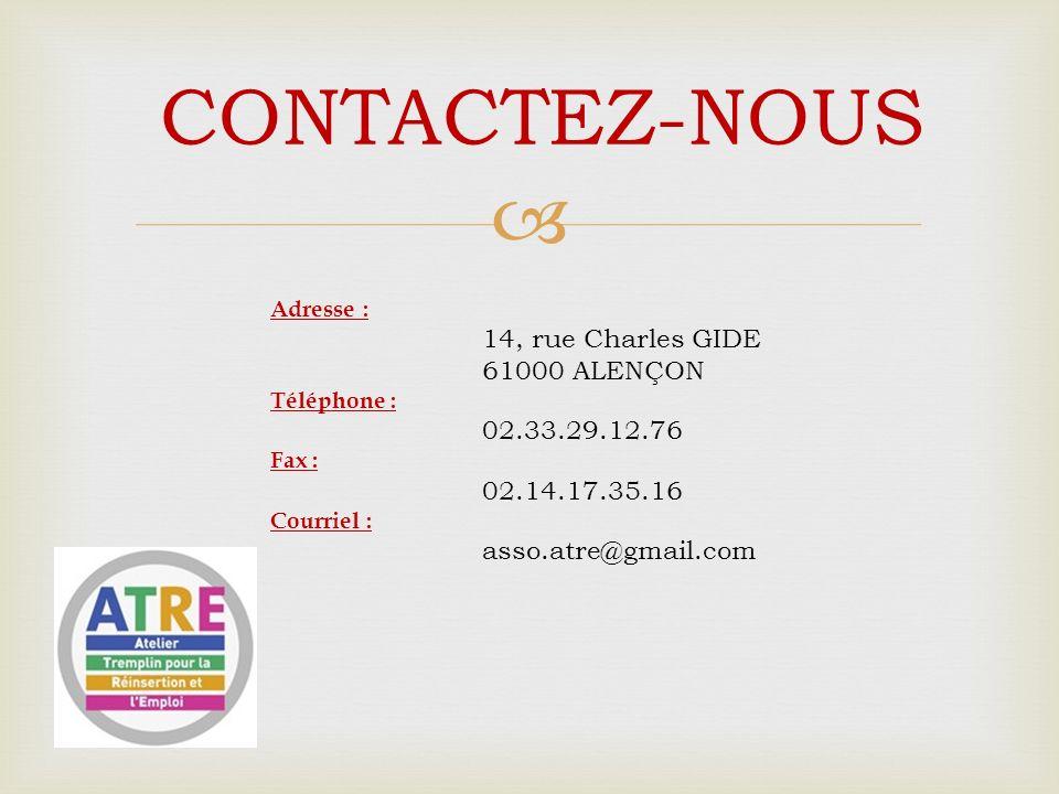 CONTACTEZ-NOUS Adresse : 14, rue Charles GIDE 61000 ALENÇON Téléphone : 02.33.29.12.76 Fax : 02.14.17.35.16 Courriel : asso.atre@gmail.com