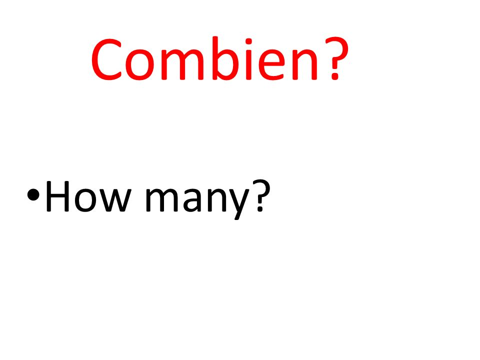 Combien? How many?