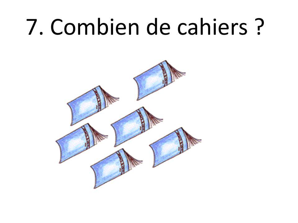 7. Combien de cahiers ?