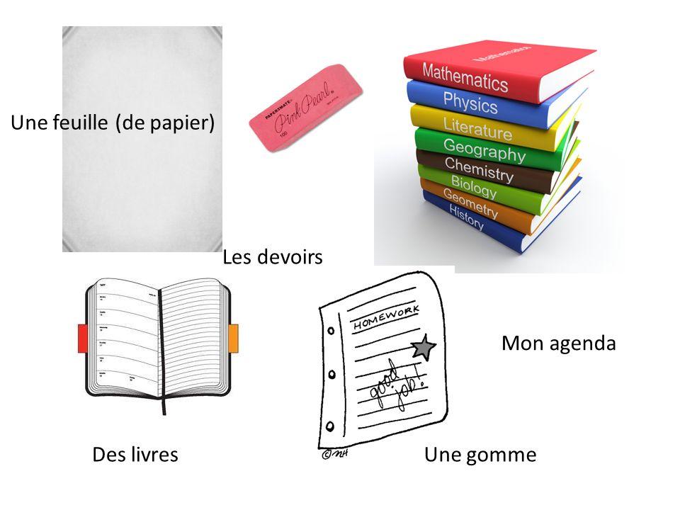 Une feuille (de papier) Des livres Mon agenda Les devoirs Une gomme