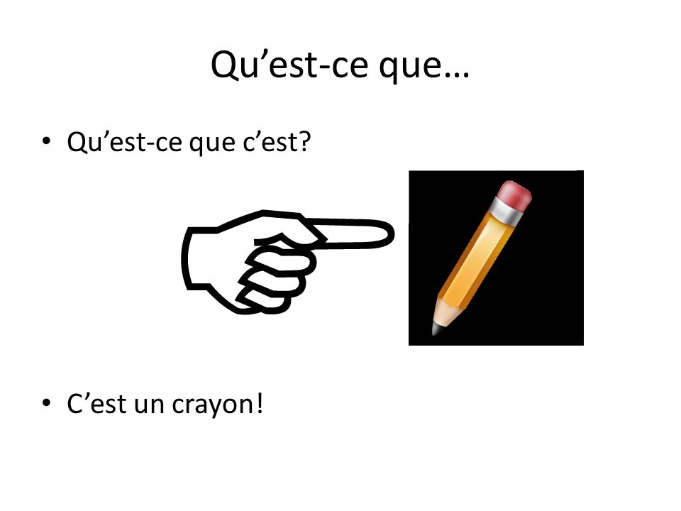 Quest-ce que… Quest-ce que cest? Cest un crayon!