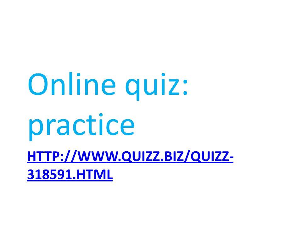 HTTP://WWW.QUIZZ.BIZ/QUIZZ- 318591.HTML Online quiz: practice