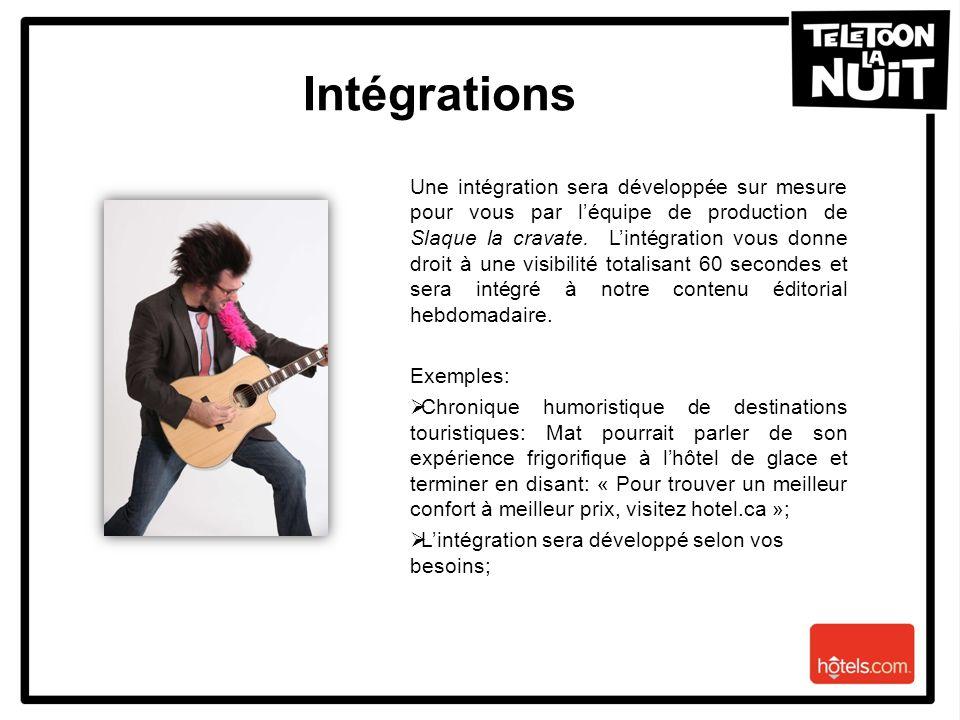 Intégrations Une intégration sera développée sur mesure pour vous par léquipe de production de Slaque la cravate. Lintégration vous donne droit à une