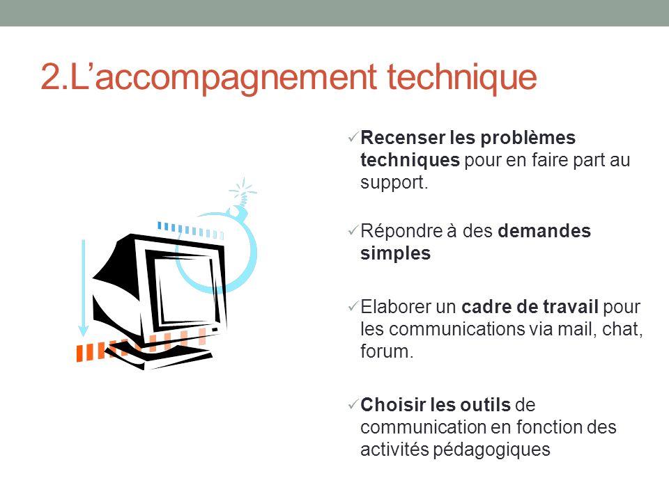 2.Laccompagnement technique Recenser les problèmes techniques pour en faire part au support.