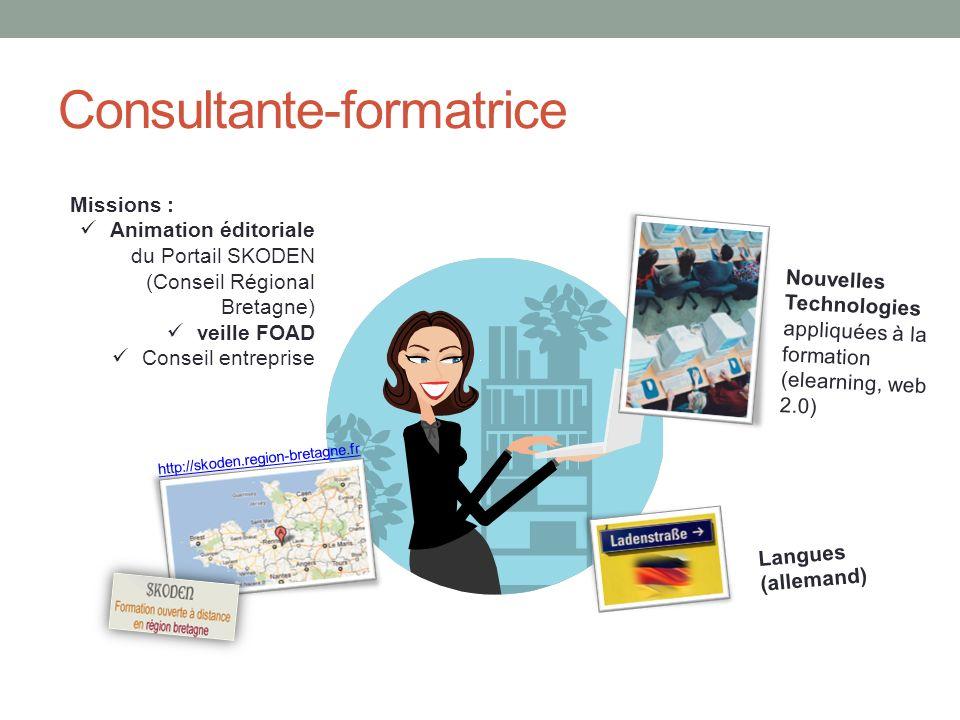 Consultante-formatrice Langues (allemand) Nouvelles Technologies appliquées à la formation (elearning, web 2.0) Missions : Animation éditoriale du Por