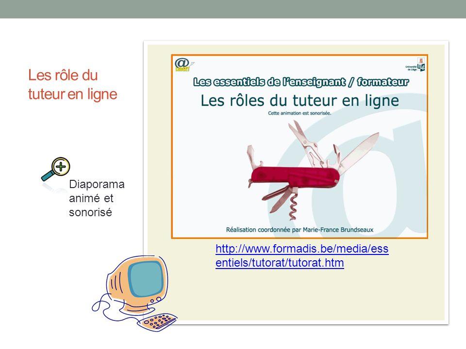 Les rôle du tuteur en ligne http://www.formadis.be/media/ess entiels/tutorat/tutorat.htm Diaporama animé et sonorisé