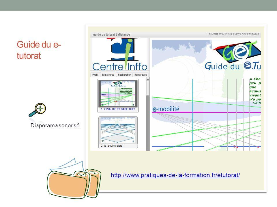 Guide du e- tutorat http://www.pratiques-de-la-formation.fr/etutorat/ Diaporama sonorisé