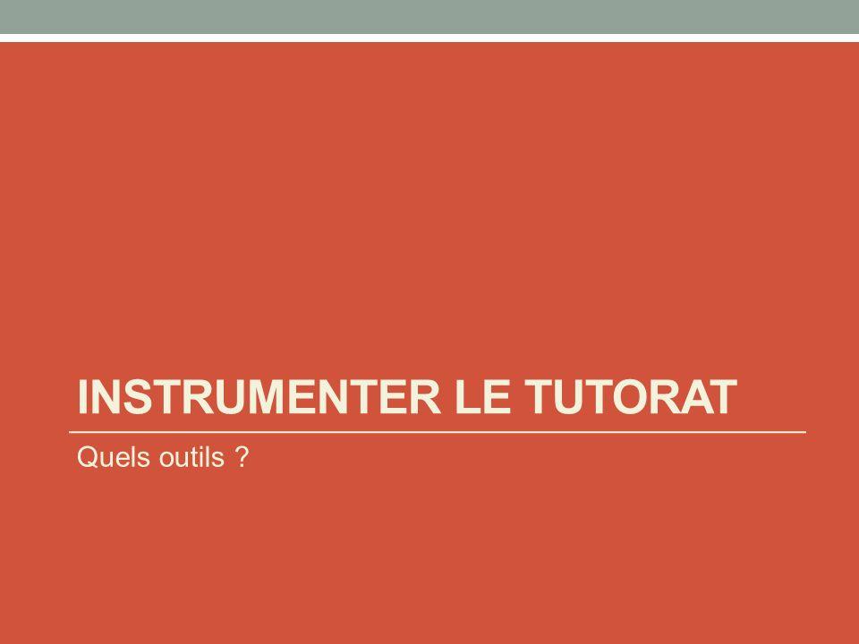 INSTRUMENTER LE TUTORAT Quels outils ?