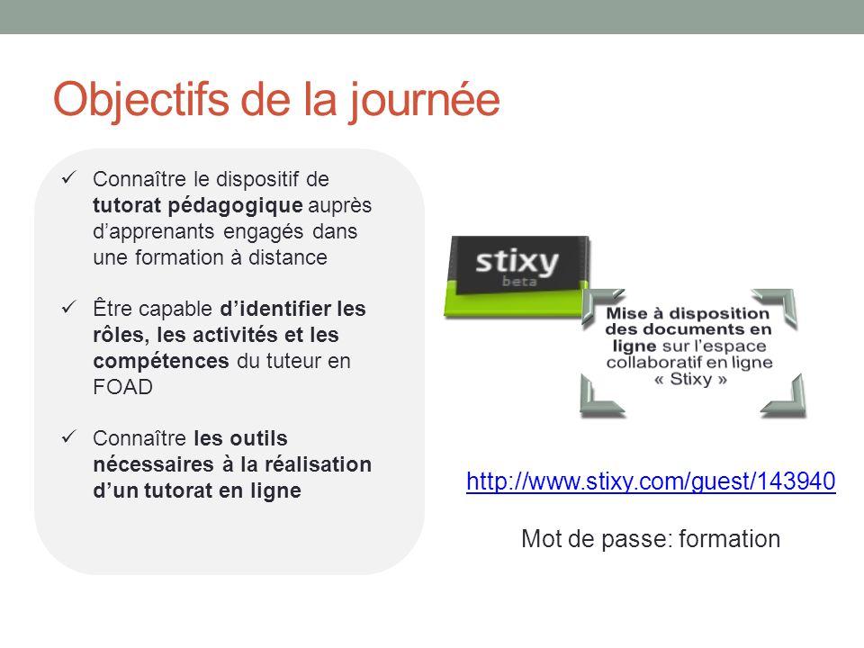 Objectifs de la journée http://www.stixy.com/guest/143940 Mot de passe: formation Connaître le dispositif de tutorat pédagogique auprès dapprenants en