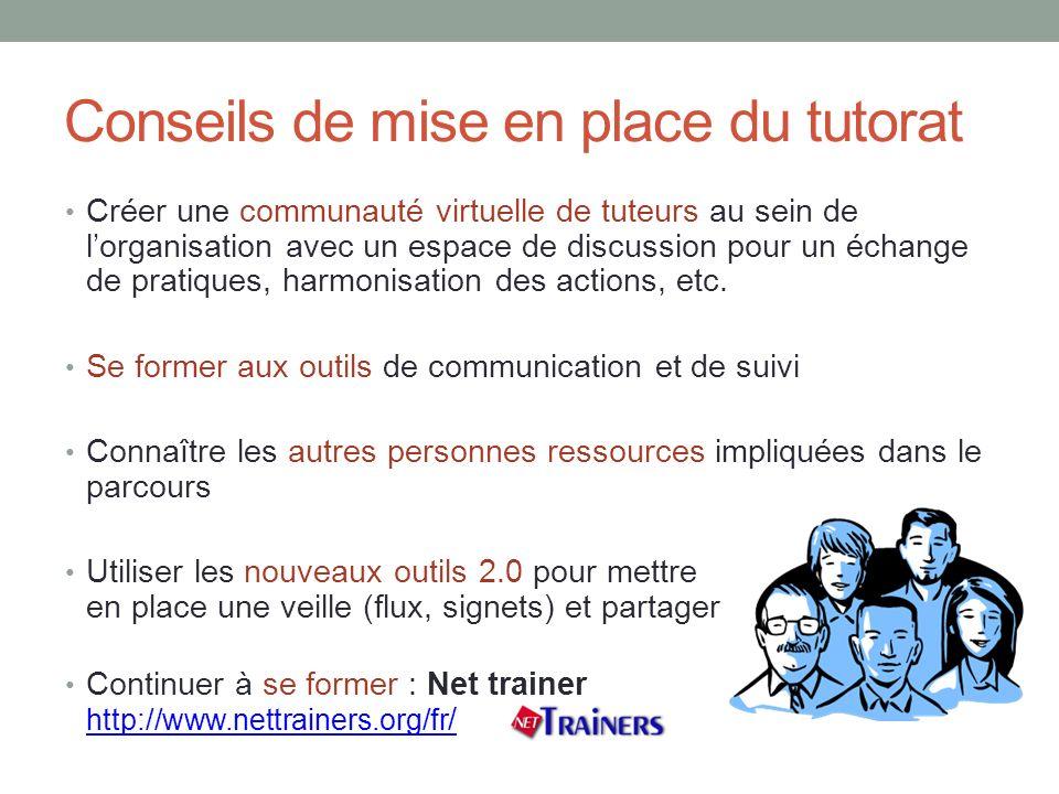 Conseils de mise en place du tutorat Créer une communauté virtuelle de tuteurs au sein de lorganisation avec un espace de discussion pour un échange d