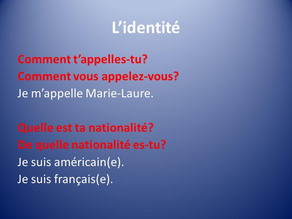 Lidentité Comment tappelles-tu? Comment vous appelez-vous? Je mappelle Marie-Laure. Quelle est ta nationalité? De quelle nationalité es-tu? Je suis am