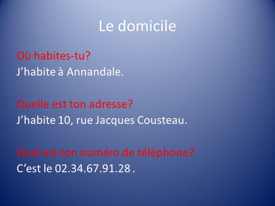 Le domicile Où habites-tu? Jhabite à Annandale. Quelle est ton adresse? Jhabite 10, rue Jacques Cousteau. Quel est ton numéro de téléphone? Cest le 02