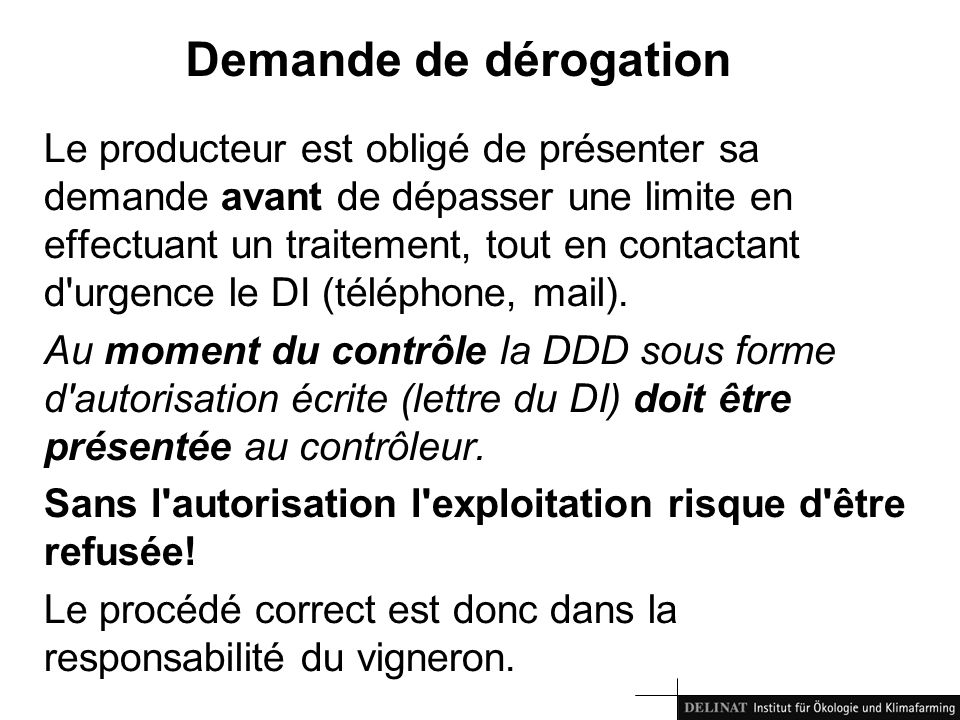 Demande de dérogation Le producteur est obligé de présenter sa demande avant de dépasser une limite en effectuant un traitement, tout en contactant d urgence le DI (téléphone, mail).