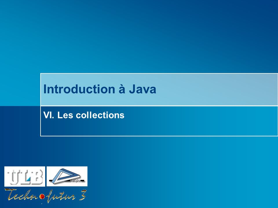Introduction à Java VI. Les collections