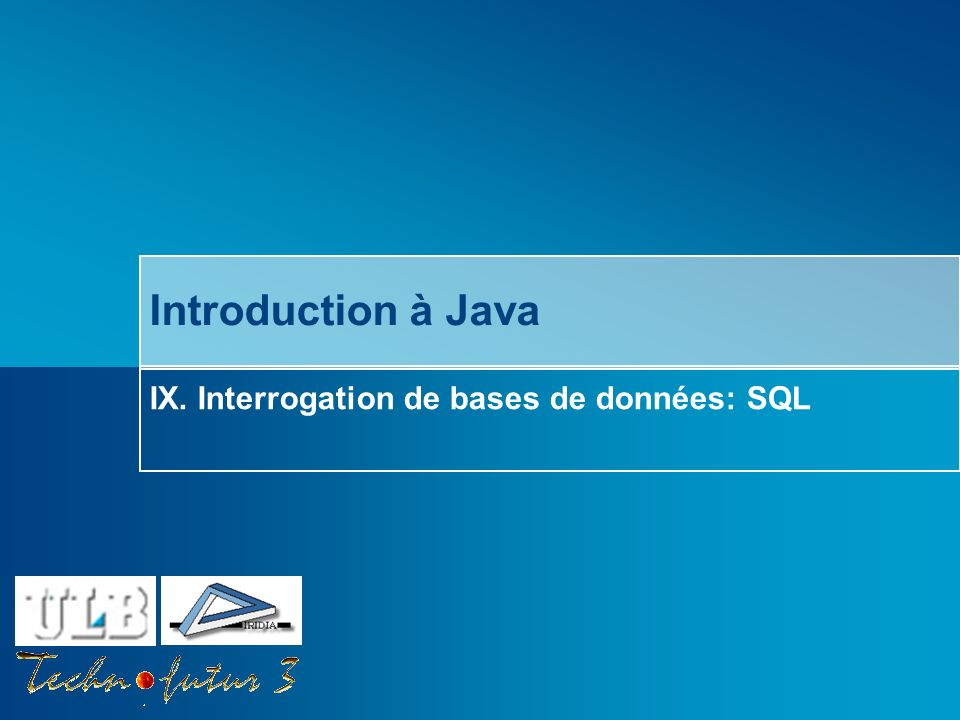 Introduction à Java IX. Interrogation de bases de données: SQL