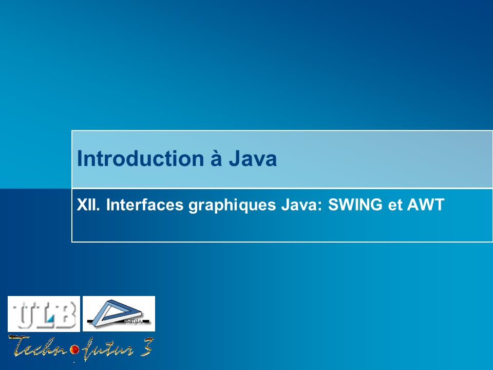 Introduction à Java XII. Interfaces graphiques Java: SWING et AWT
