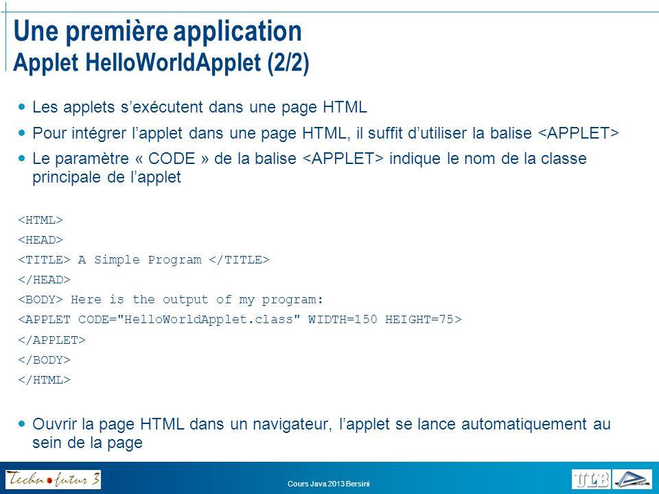Cours Java 2013 Bersini Les utilitaires de Java javac Compilateur, traduit fichier source.java en fichier bytecode.class java Interpréteur java, lance des programmes javadoc Générateur de documentation dAPI jar Utilitaire darchivage et de compression