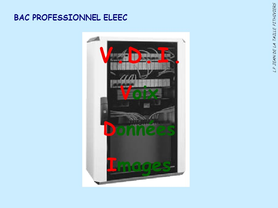 BAC PROFESSIONNEL ELEEC L.P JEAN DE LA TAILLE PITHIVIERS Voix Données Images.VD.I.