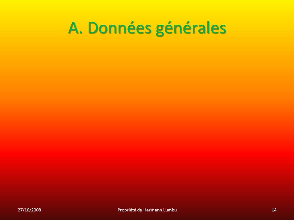 A. Données générales 27/10/200814Propriété de Hermann Lumbu