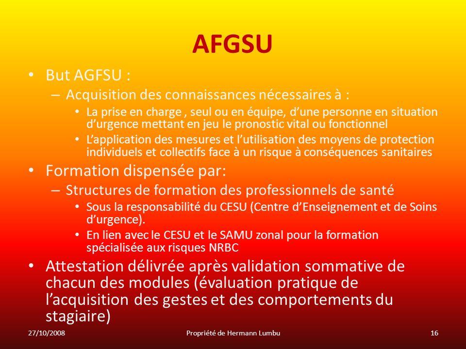 AFGSU But AGFSU : – Acquisition des connaissances nécessaires à : La prise en charge, seul ou en équipe, dune personne en situation durgence mettant e