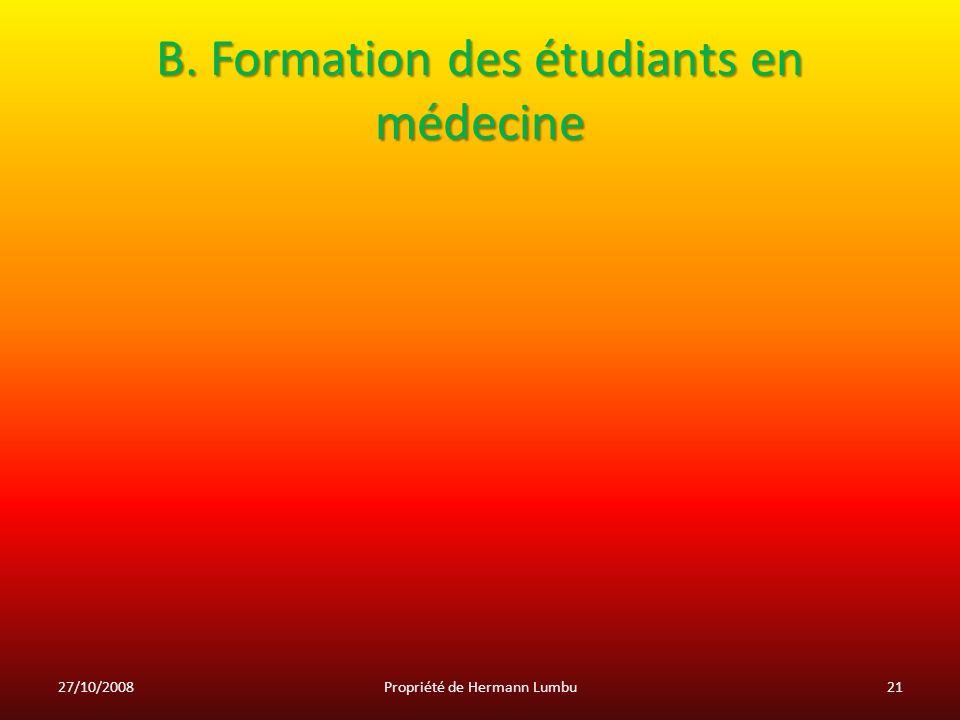 B. Formation des étudiants en médecine 27/10/200821Propriété de Hermann Lumbu