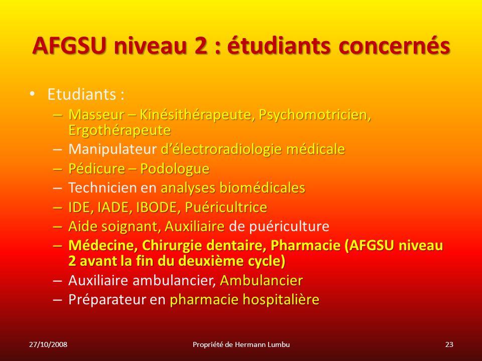 AFGSU niveau 2 : étudiants concernés Etudiants : – Masseur – Kinésithérapeute, Psychomotricien, Ergothérapeute délectroradiologie médicale – Manipulat