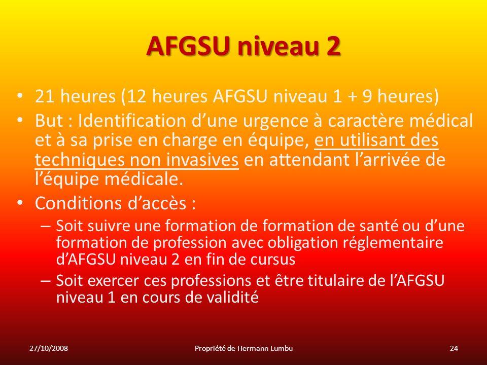 AFGSU niveau 2 21 heures (12 heures AFGSU niveau 1 + 9 heures) But : Identification dune urgence à caractère médical et à sa prise en charge en équipe