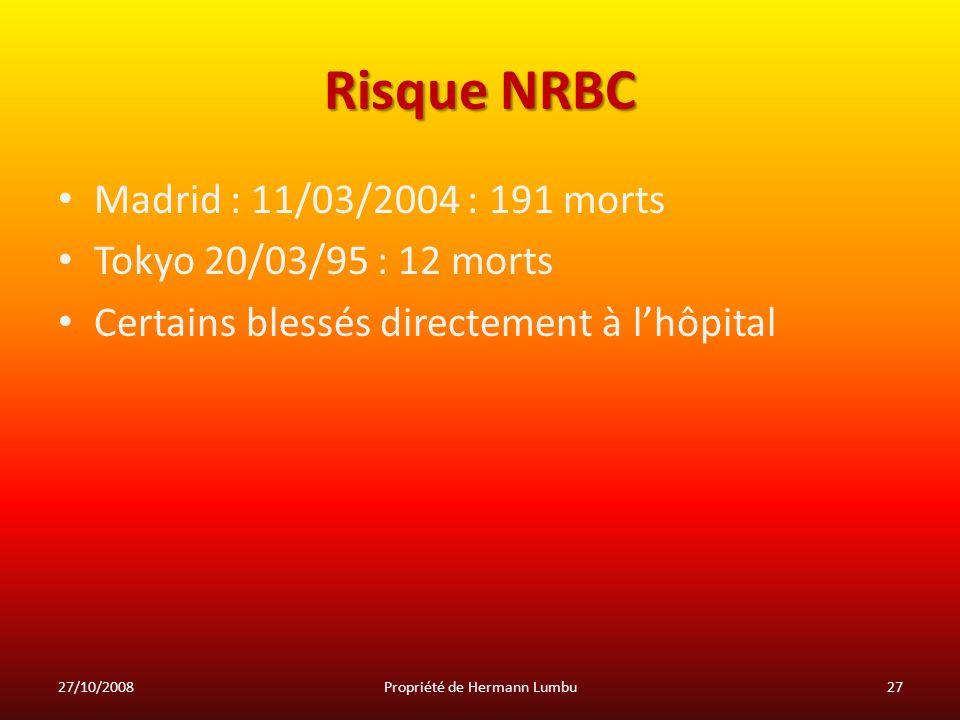Risque NRBC Madrid : 11/03/2004 : 191 morts Tokyo 20/03/95 : 12 morts Certains blessés directement à lhôpital 27/10/200827Propriété de Hermann Lumbu