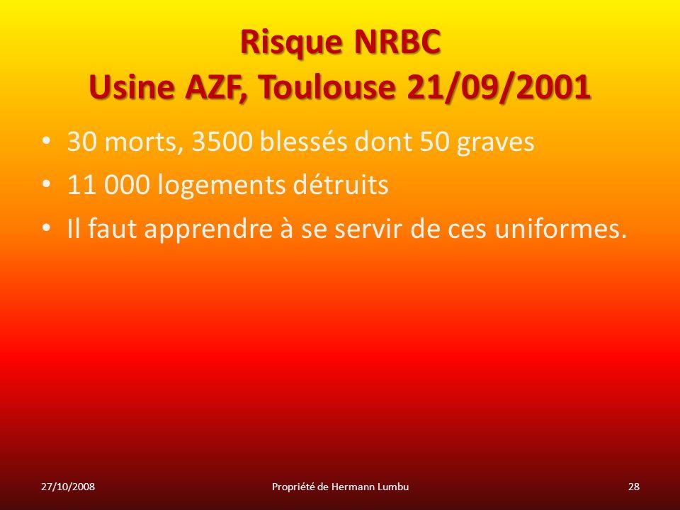 Risque NRBC Usine AZF, Toulouse 21/09/2001 30 morts, 3500 blessés dont 50 graves 11 000 logements détruits Il faut apprendre à se servir de ces unifor