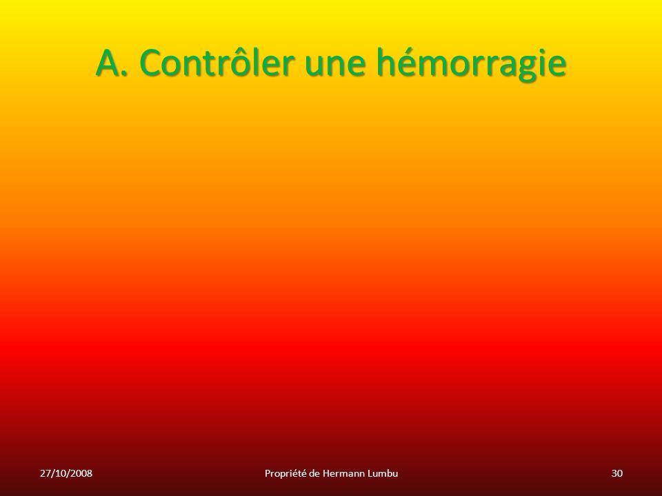A. Contrôler une hémorragie 27/10/200830Propriété de Hermann Lumbu