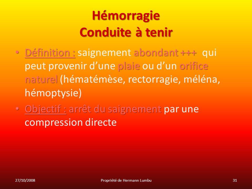 Hémorragie Conduite à tenir Définition : abondant +++ plaieorifice naturel Définition : saignement abondant +++ qui peut provenir dune plaie ou dun or