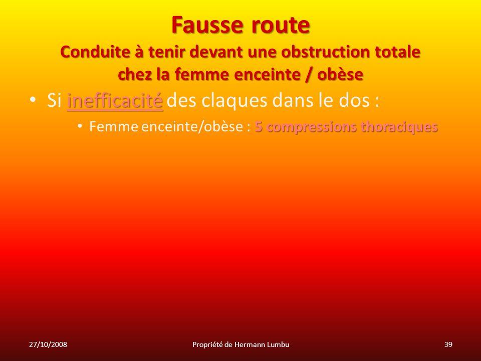Fausse route Conduite à tenir devant une obstruction totale chez la femme enceinte / obèse inefficacité Si inefficacité des claques dans le dos : 5 co