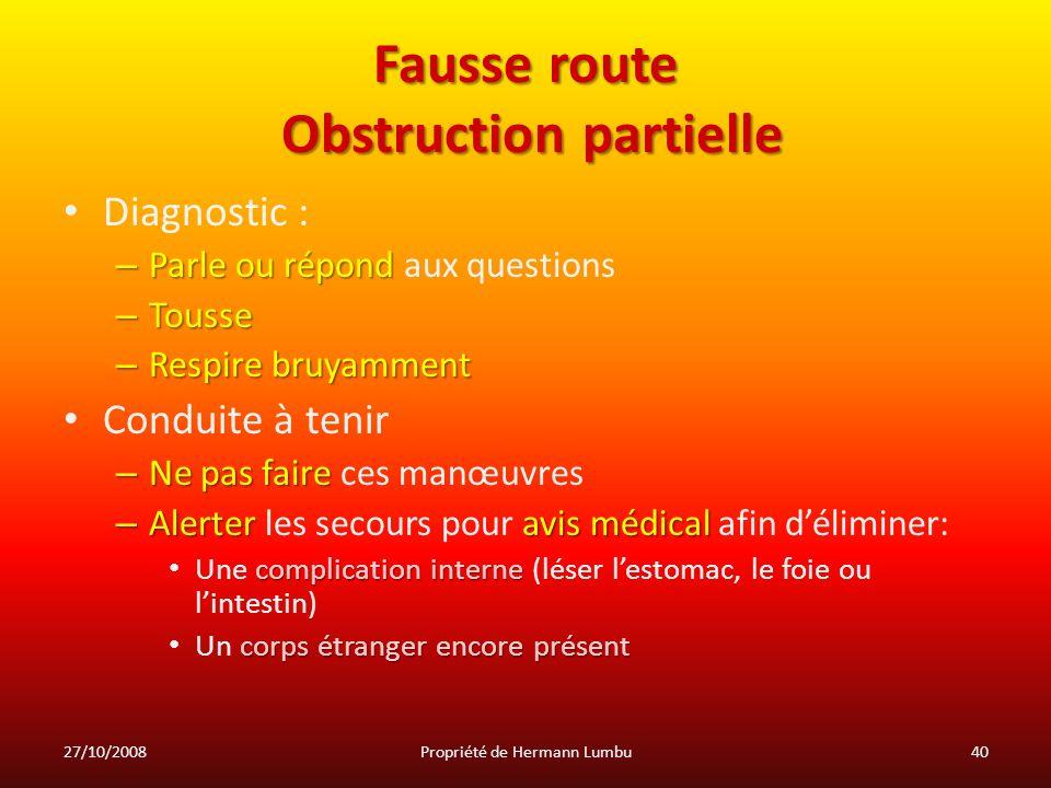 Fausse route Obstruction partielle Diagnostic : – Parle ou répond – Parle ou répond aux questions – Tousse – Respire bruyamment Conduite à tenir – Ne