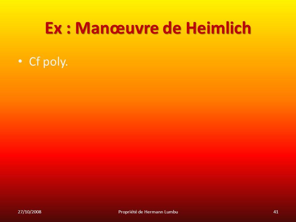Ex : Manœuvre de Heimlich Cf poly. 27/10/200841Propriété de Hermann Lumbu