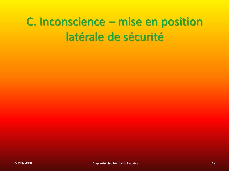 C. Inconscience – mise en position latérale de sécurité 27/10/200842Propriété de Hermann Lumbu