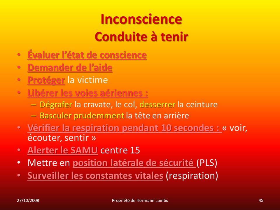 Inconscience Conduite à tenir Évaluer létat de conscience Évaluer létat de conscience Demander de laide Demander de laide Protéger Protéger la victime
