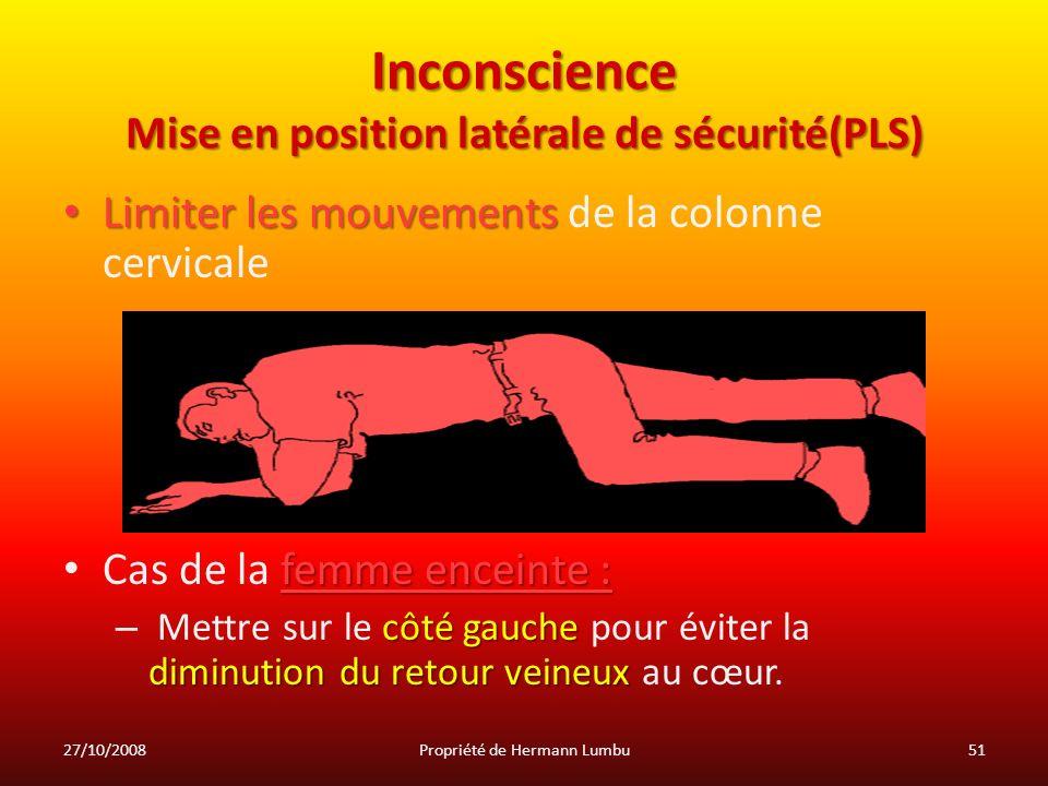 Inconscience Mise en position latérale de sécurité(PLS) Limiter les mouvements Limiter les mouvements de la colonne cervicale femme enceinte : Cas de