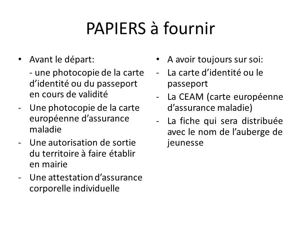 PAPIERS à fournir Avant le départ: - une photocopie de la carte didentité ou du passeport en cours de validité -Une photocopie de la carte européenne