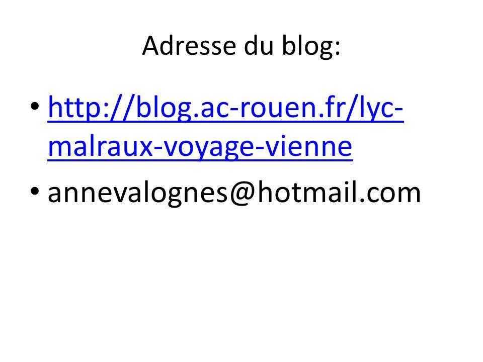 Adresse du blog: http://blog.ac-rouen.fr/lyc- malraux-voyage-vienne http://blog.ac-rouen.fr/lyc- malraux-voyage-vienne annevalognes@hotmail.com