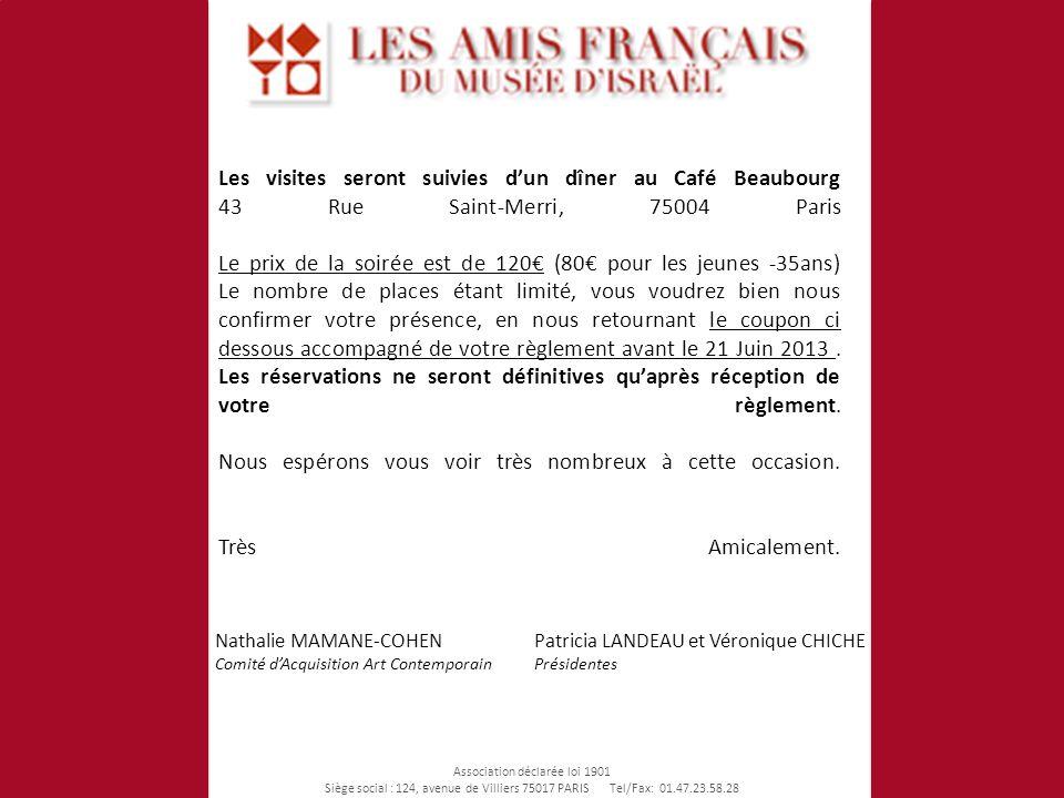 Les visites seront suivies dun dîner au Café Beaubourg 43 Rue Saint-Merri, 75004 Paris Le prix de la soirée est de 120 (80 pour les jeunes -35ans) Le nombre de places étant limité, vous voudrez bien nous confirmer votre présence, en nous retournant le coupon ci dessous accompagné de votre règlement avant le 21 Juin 2013.