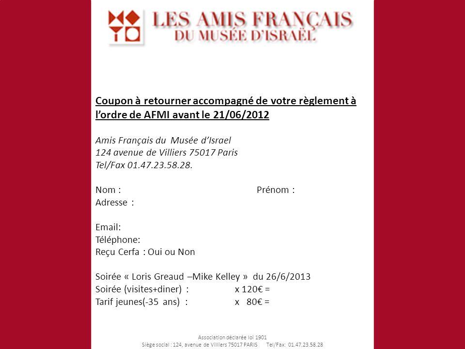 Coupon à retourner accompagné de votre règlement à lordre de AFMI avant le 21/06/2012 Amis Français du Musée dIsrael 124 avenue de Villiers 75017 Paris Tel/Fax 01.47.23.58.28.