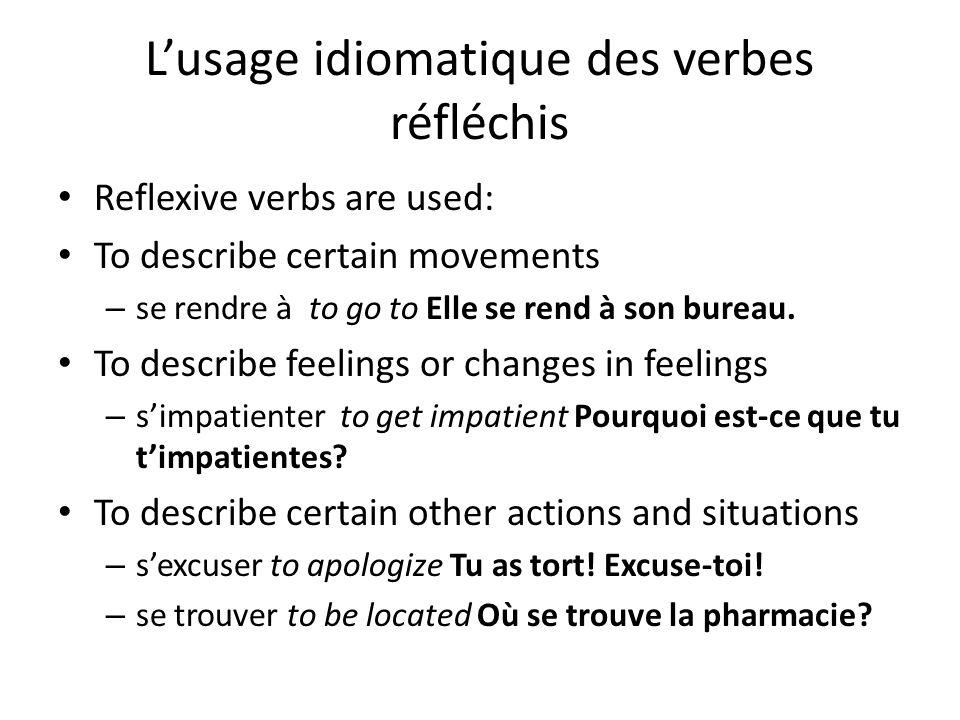 Lusage idiomatique des verbes réfléchis Reflexive verbs are used: To describe certain movements – se rendre à to go to Elle se rend à son bureau.