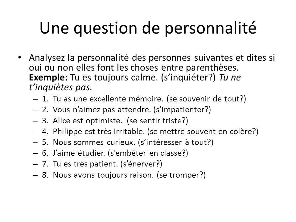Une question de personnalité Analysez la personnalité des personnes suivantes et dites si oui ou non elles font les choses entre parenthèses.