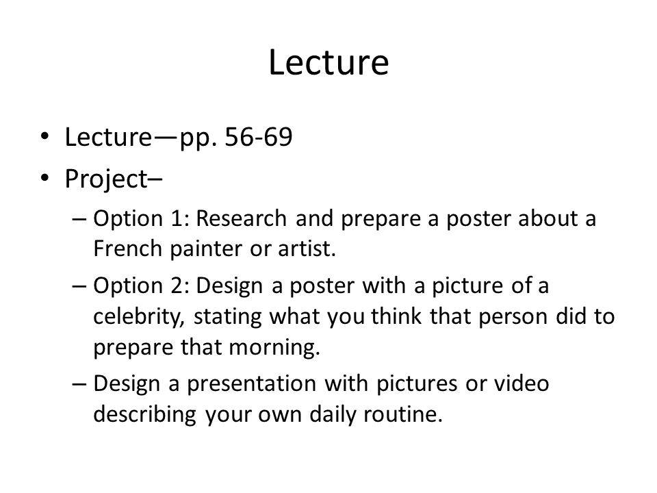 Lecture Lecturepp. 56-69 Project– – Option 1: Research and prepare a poster about a French painter or artist. – Option 2: Design a poster with a pictu