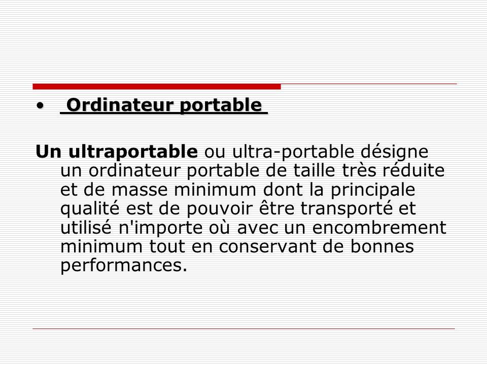 Ordinateur portable Ordinateur portable Un ultraportable ou ultra-portable désigne un ordinateur portable de taille très réduite et de masse minimum d