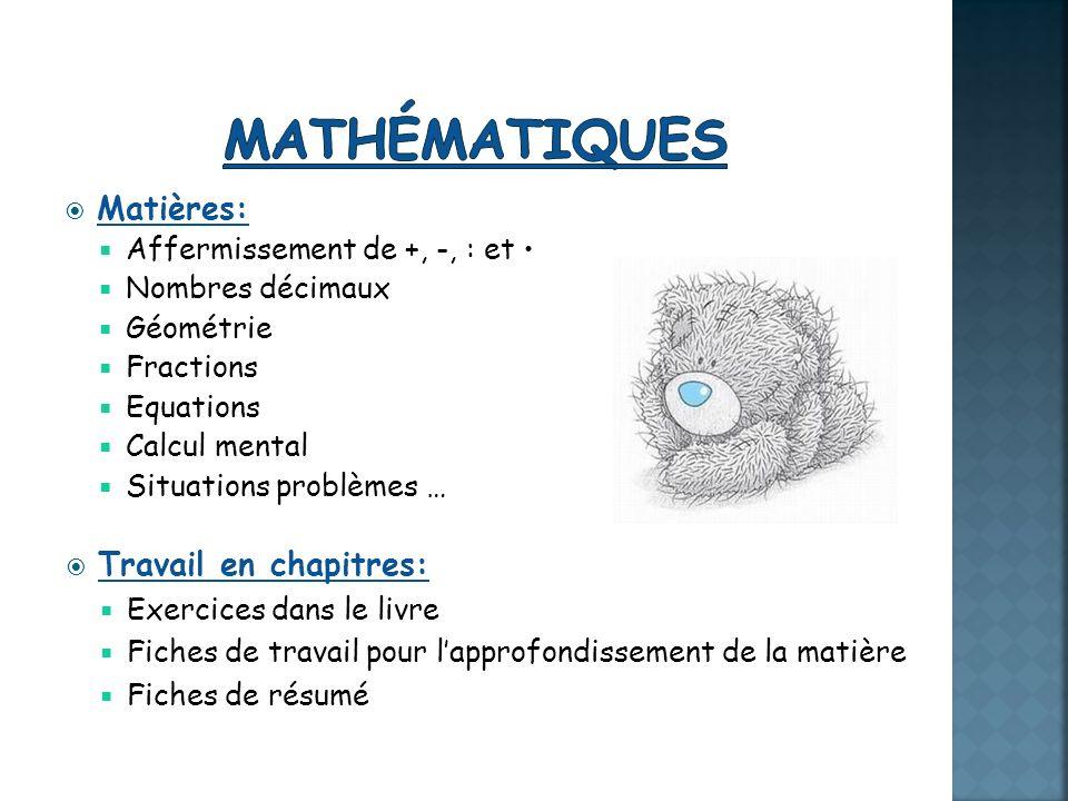 Matières: Affermissement de +, -, : et Nombres décimaux Géométrie Fractions Equations Calcul mental Situations problèmes … Travail en chapitres: Exerc