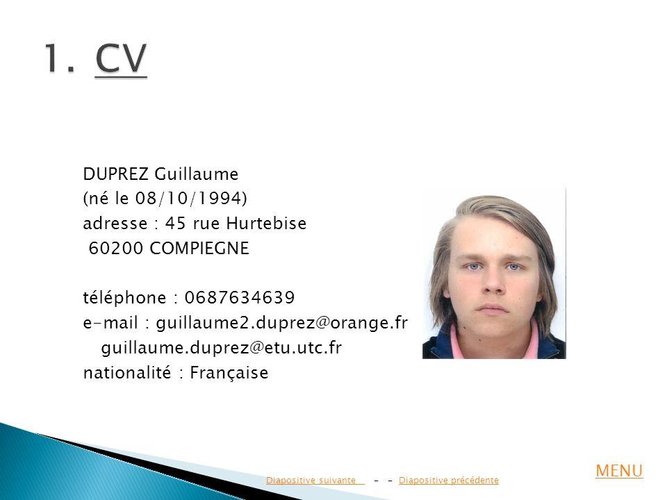 DUPREZ Guillaume (né le 08/10/1994) adresse : 45 rue Hurtebise 60200 COMPIEGNE téléphone : 0687634639 e-mail : guillaume2.duprez@orange.fr guillaume.d